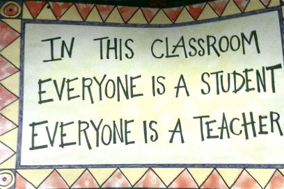 In this classroom everyone is a student everyone is a teacher